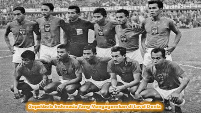 Sepakbola Indonesia Yang Mengagumkan Dunia