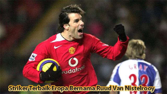 Striker Terbaik Eropa Bernama Ruud Van Nistelrooy